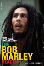 Every Little Thing Gonna be Alright : The Bob Marley Reader - Hank Bordowitz