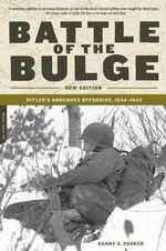 Battle of Bulge : Hitler's Ardennes Offensive, 1944-1945 - Danny S. Parker