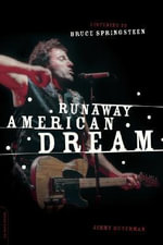 Runaway American Dream : Listening to Bruce Springsteen - Jimmy Guterman