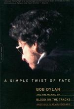 A Simple Twist of Fate : Bob Dylan and the Making of
