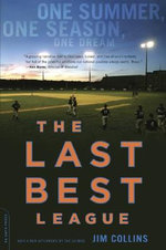 The Last Best League : One Summer, One Season, One Dream - Jim Collins