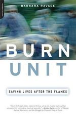 Burn Unit : Saving Lives After the Flames - Barbara Ravage
