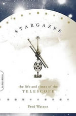 Stargazer : The Life and Times of the Telescope - Fred Watson
