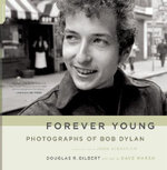 Forever Young : Photographs of Bob Dylan - Dave Marsh