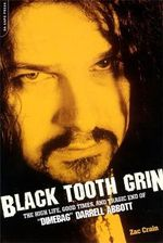 Black Tooth Grin : The High Life, Good Times and Tragic End of Dimebag Darrell Abbott - Zac Crain