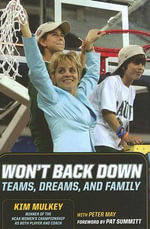 Won't Back Down : Teams, Dreams and Family - Kim Mulkey