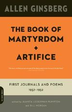 The Book of Martyrdom and Artifice : First Journals and Poems 1937-1952 - Allen Ginsberg