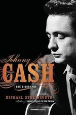 Johnny Cash : The Biography - Michael Streissguth