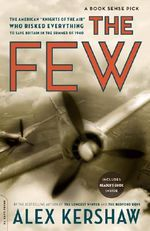 The Few : The American Knights of the Air Who Risked Everything to Save Britain in the Summer of 1940 - Alex Kershaw