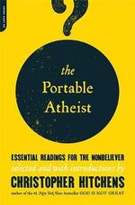 The Portable Atheist : Essential Readings for the Nonbeliever - Christopher Hitchens