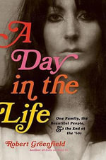 A Day in the Life : One Family, the Beautiful People, and the End of the Sixties - Robert Greenfield