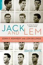 Jack and LEM : John F. Kennedy and LEM Billings - The Untold Story of an Extraordinary Friendship - David Pitts