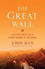 The Great Wall : The Extraordinary Story of China's Wonder of the World - John Man