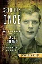Soldiers Once : My Brother and the Lost Dreams of America's Veterans - Catherine Whitney