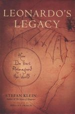 Leonardo's Legacy : How Da Vinci Re-imagined the World - Stefan Klein