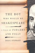 The Boy Who Would be Shakespeare : A Tale of Forgery and Folly - Doug Stewart