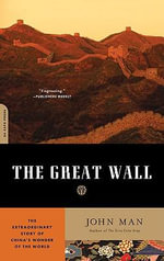 The Great Wall : The Extraordinary Story of Chinas Wonder of the World - John Man