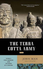 The Terracotta Army : China's First Emperor and the Birth of a Nation - John Man