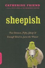 Sheepish : Two Women, Fifty Sheep, and Enough Wool to Save the Planet - Catherine Friend
