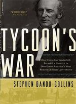 Tycoon's War : How Cornelius Vanderbilt Invaded a Country to Overthrow America's Most Famous Military Adventurer - Stephen Dando-Collins