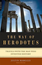The Way of Herodotus : Travels with the Man Who Invented History - Justin Marozzi