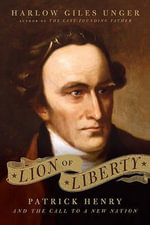 Lion of Liberty : Patrick Henry and the Call to a New Nation - Harlow Giles Unger