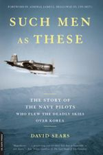 Such Men as These : The Story of the Navy Pilots Who Flew the Deadly Skies over Korea - David Sears