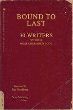 Bound to Last : 30 Writers on Their Most Cherished Book - Sean Manning