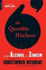 The Quotable Hitchens : From Alcohol to Zionism : The Very Best of Christopher Hitchens - Christopher Hitchens