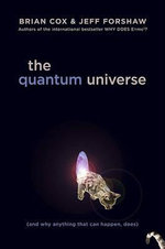 The Quantum Universe : (And Why Anything That Can Happen, Does) - Brian Cox