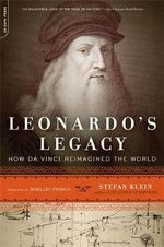 Leonardo's Legacy : How Da Vinci Reimagined the World - Stefan Klein