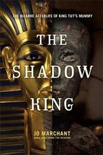 Tutankhamun : The Bizarre Afterlife of King Tut's Mummy - Jo Marchant