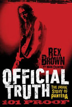 Official Truth, 101 Proof : The Inside Story of Pantera - Rex Brown