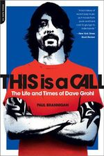 This Is a Call : The Life and Times of Dave Grohl - Paul Brannigan