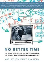 No Better Time : The Brief, Remarkable Life of Danny Lewin, the Genius Who Transformed the Internet - Molly K. Raskin