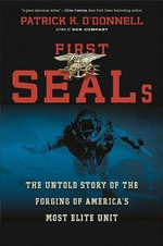 First SEALs : The Untold Story of the Forging of America's Most Elite Unit - Patrick K. O'Donnell