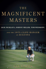 The Magnificent Masters : Jack Nicklaus, Johnny Miller, Tom Weiskopf, and the 1975 Cliffhanger at Augusta - Gil Capps