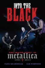 Into the Black : The Inside Story of Metallica (1991-2014) - Paul Brannigan