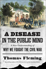 A Disease in the Public Mind : A New Understanding of Why We Fought the Civil War - Thomas Fleming