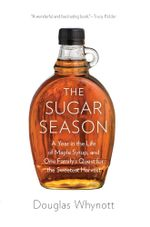 The Sugar Season : A Year in the Life of Maple Syrup-- And One Family's Quest for the Sweetest Harvest - Douglas Whynott