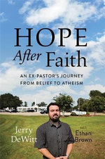 Hope After Faith : An Ex-Pastor's Journey from Belief to Atheism - Jerry DeWitt