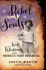 Rebel Souls : Walt Whitman and America's First Bohemians - Justin Martin