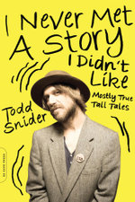 I Never Met a Story I Didn't Like : Mostly True Tall Tales - Todd