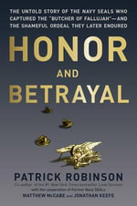 Honor and Betrayal : The Untold Story of the Navy SEALs Who Captured the