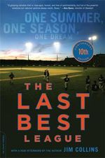 The Last Best League, 10th Anniversary Edition : One Summer, One Season, One Dream - Jim Collins