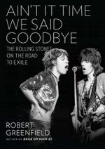 Ain't It Time We Said Goodbye : The Rolling Stones on the Road to Exile - Robert Greenfield