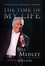 The Time of My Life : A Righteous Brother's Memoir - Bill Medley