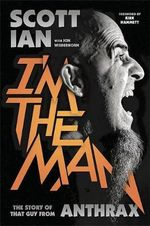 I'm the Man : The Story of That Guy from Anthrax - Scott Ian