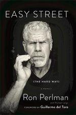 Easy Street (the Hard Way) : A Memoir - Ron Perlman