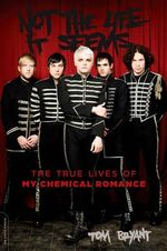 Not the Life It Seems : The True Lives of My Chemical Romance - Tom Bryant